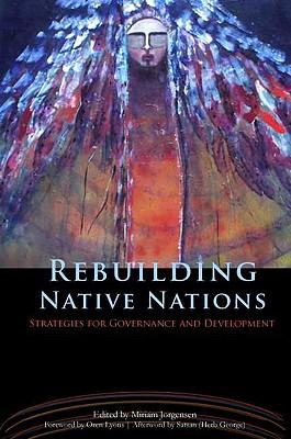 Rebuilding Native Nations By Jorgensen, Miriam (EDT)/ Lyons, Oren (FRW)/ Satsan, Herb George (AFT)